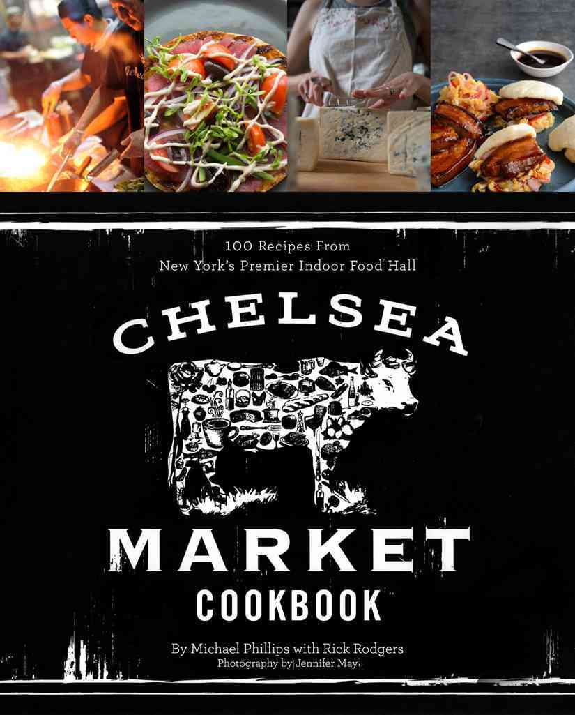 The Chelsea Market Cookbook By Phillips, Michael/ Rodgers, Rick